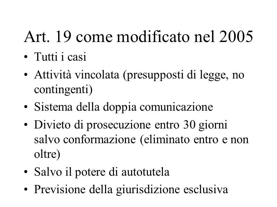 Art. 19 come modificato nel 2005 Tutti i casi Attività vincolata (presupposti di legge, no contingenti) Sistema della doppia comunicazione Divieto di