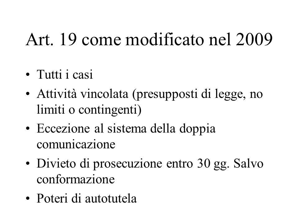 Art. 19 come modificato nel 2009 Tutti i casi Attività vincolata (presupposti di legge, no limiti o contingenti) Eccezione al sistema della doppia com