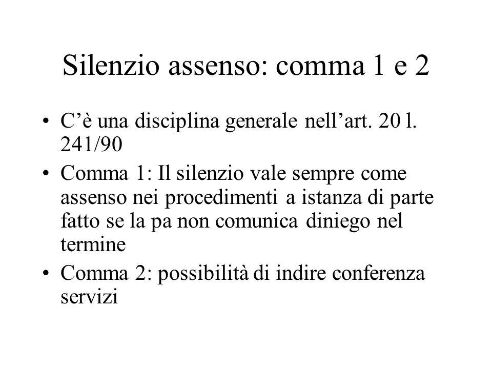 Silenzio assenso: comma 1 e 2 C'è una disciplina generale nell'art. 20 l. 241/90 Comma 1: Il silenzio vale sempre come assenso nei procedimenti a ista