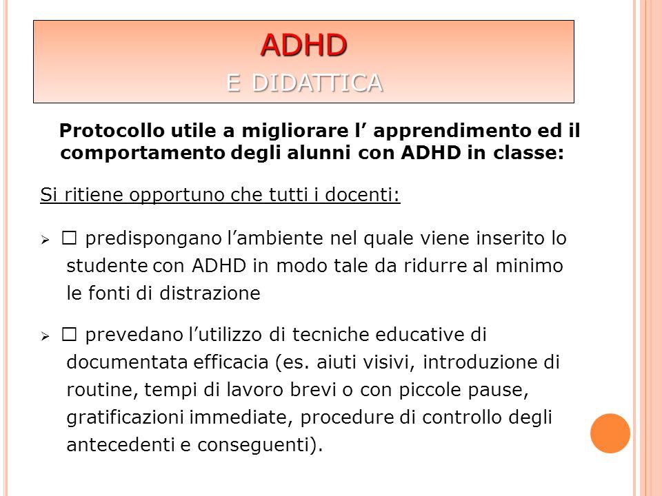 Protocollo utile a migliorare l' apprendimento ed il comportamento degli alunni con ADHD in classe: Si ritiene opportuno che tutti i docenti:  • pred