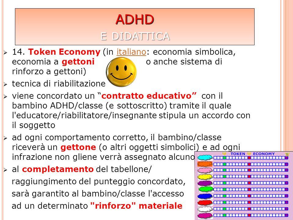 ADHD  14. Token Economy (in italiano: economia simbolica, economia a gettoni o anche sistema di rinforzo a gettoni)italiano  tecnica di riabilitazio