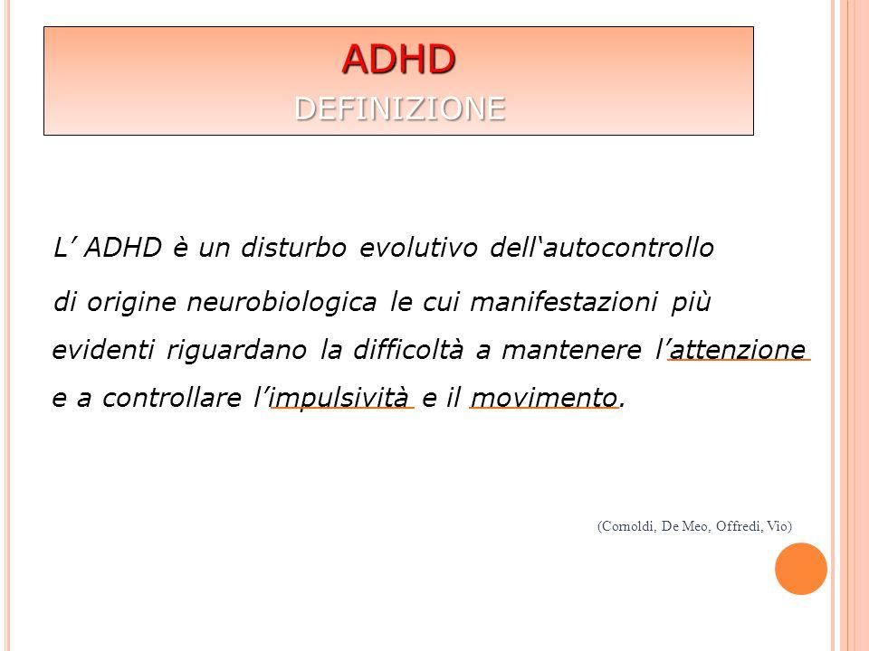 L' ADHD è un disturbo evolutivo dell'autocontrollo di origine neurobiologica le cui manifestazioni più evidenti riguardano la difficoltà a mantenere l
