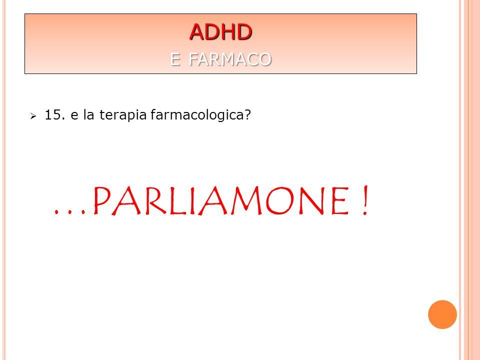 ADHD E FARMACO  15. e la terapia farmacologica? …PARLIAMONE !