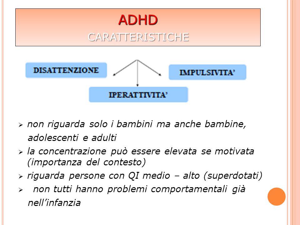 ADHD  non riguarda solo i bambini ma anche bambine, adolescenti e adulti  la concentrazione può essere elevata se motivata (importanza del contesto)