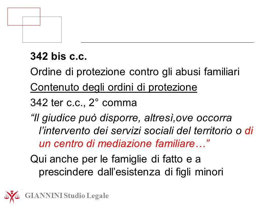 """342 bis c.c. Ordine di protezione contro gli abusi familiari Contenuto degli ordini di protezione 342 ter c.c., 2° comma """"Il giudice può disporre, alt"""