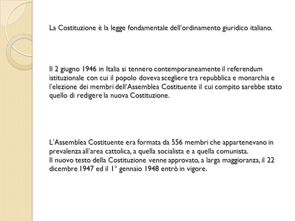 La Costituzione è la legge fondamentale dell ' ordinamento giuridico italiano. Il 2 giugno 1946 in Italia si tennero contemporaneamente il referendum
