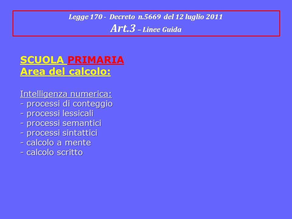 SCUOLA PRIMARIA Area del calcolo: Intelligenza numerica: - processi di conteggio - processi lessicali - processi semantici - processi sintattici - cal