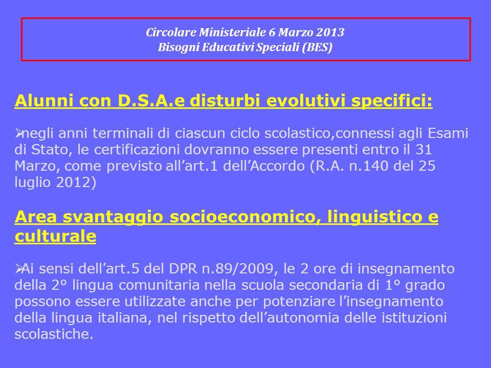 Circolare Ministeriale 6 Marzo 2013 Bisogni Educativi Speciali (BES) Alunni con D.S.A.e disturbi evolutivi specifici:  negli anni terminali di ciascu