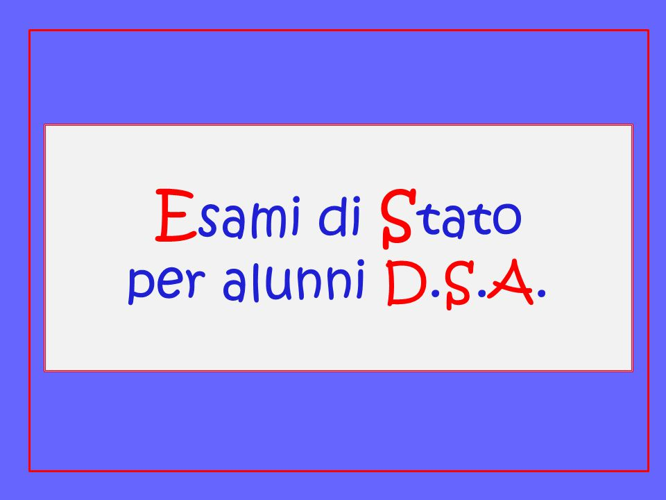 E sami di S tato per alunni D.S.A.