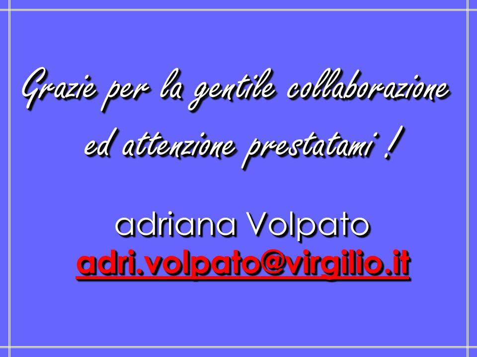 Grazie per la gentile collaborazione ed attenzione prestatami ! adriana Volpato adri.volpato@virgilio.itGrazie per la gentile collaborazione ed attenz