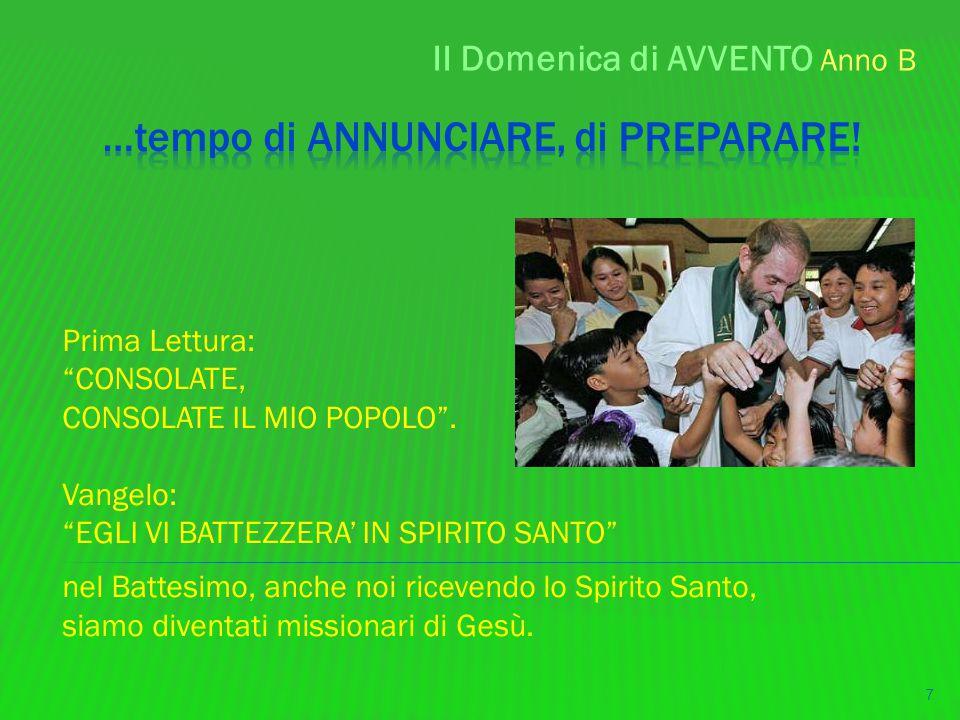 """II Domenica di AVVENTO Anno B 7 Prima Lettura: """"CONSOLATE, CONSOLATE IL MIO POPOLO"""". Vangelo: """"EGLI VI BATTEZZERA' IN SPIRITO SANTO"""" nel Battesimo, an"""