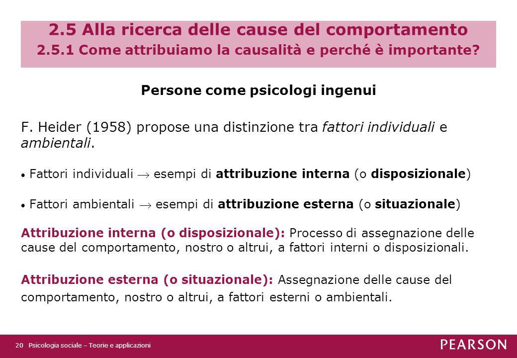 2.5 Alla ricerca delle cause del comportamento 2.5.1 Come attribuiamo la causalità e perché è importante.