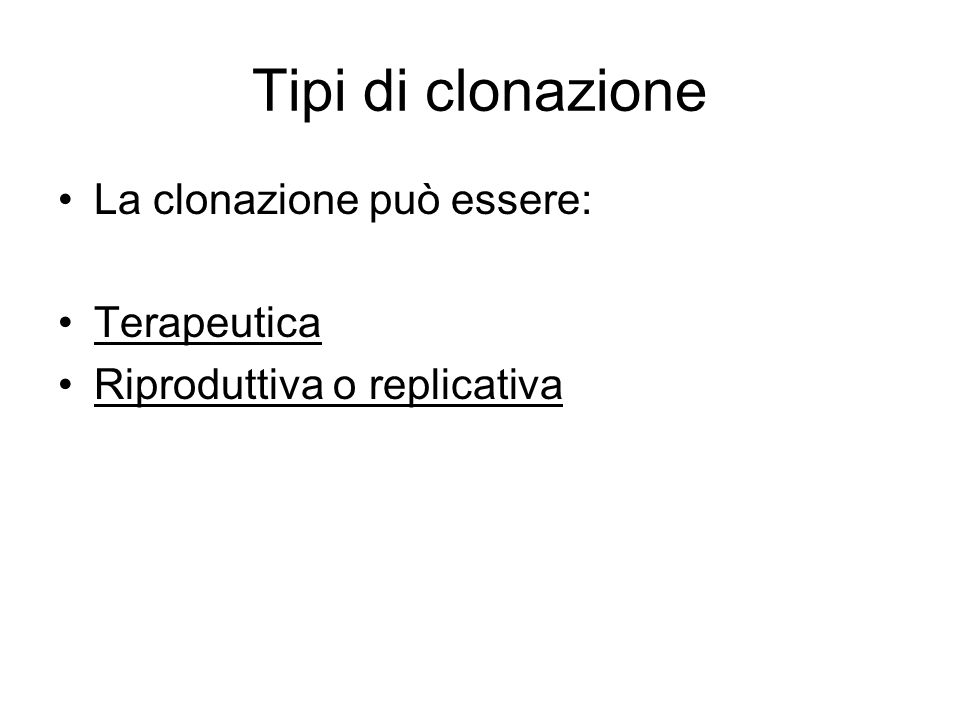 Tipi di clonazione La clonazione può essere: Terapeutica Riproduttiva o replicativa