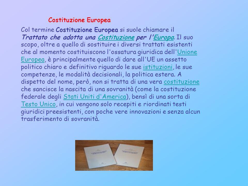 Col termine Costituzione Europea si suole chiamare il Trattato che adotta una Costituzione per l Europa.