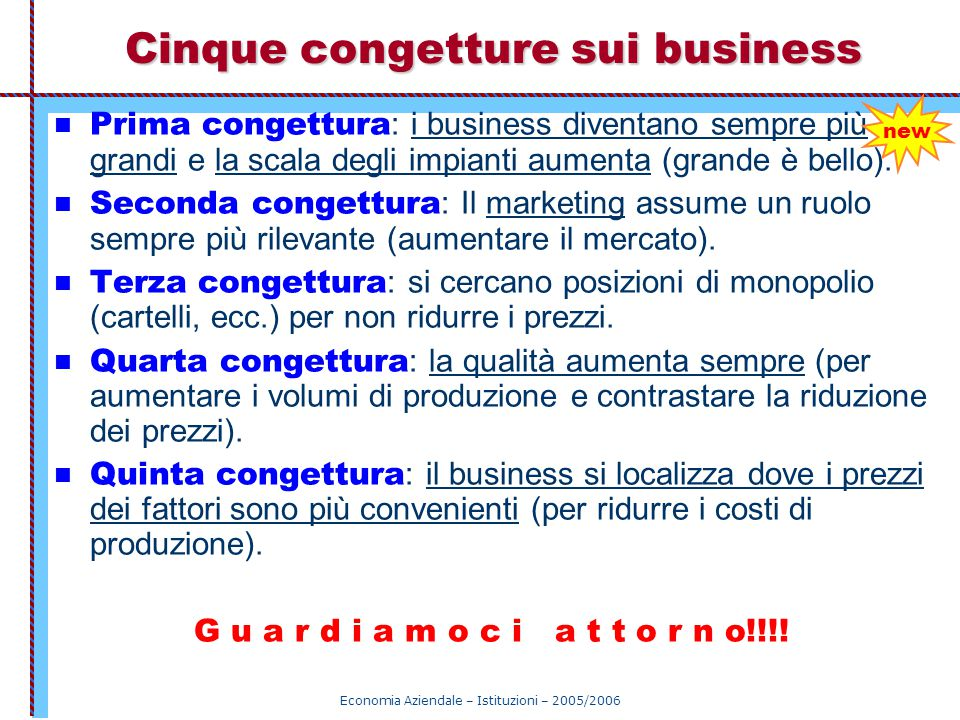 Economia Aziendale – Istituzioni – 2005/2006 Cinque congetture sui business Prima congettura : i business diventano sempre più grandi e la scala degli