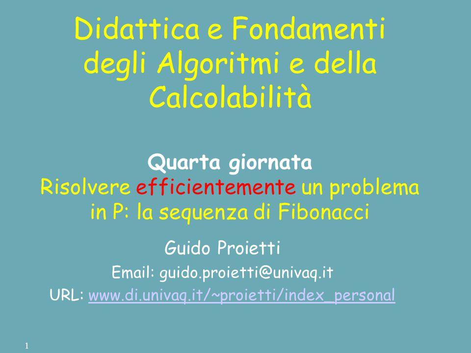 Didattica e Fondamenti degli Algoritmi e della Calcolabilità Quarta giornata Risolvere efficientemente un problema in P: la sequenza di Fibonacci Guid