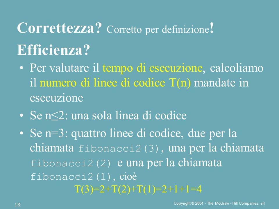 Copyright © 2004 - The McGraw - Hill Companies, srl 18 Per valutare il tempo di esecuzione, calcoliamo il numero di linee di codice T(n) mandate in es