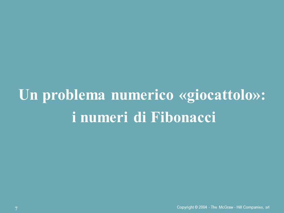 Copyright © 2004 - The McGraw - Hill Companies, srl 18 Per valutare il tempo di esecuzione, calcoliamo il numero di linee di codice T(n) mandate in esecuzione Se n≤2: una sola linea di codice Se n=3: quattro linee di codice, due per la chiamata fibonacci2(3), una per la chiamata fibonacci2(2) e una per la chiamata fibonacci2(1), cioè T(3)=2+T(2)+T(1)=2+1+1=4 Correttezza.