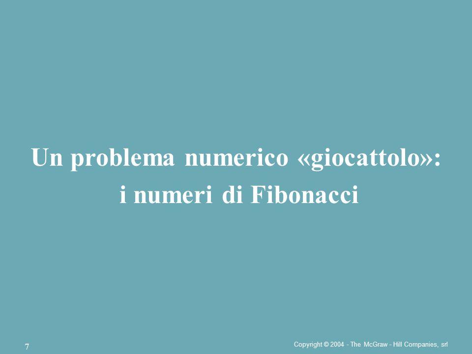 Copyright © 2004 - The McGraw - Hill Companies, srl Fibonacci2 T(n)=3F n -2  T(n)=Θ(F n )  T(n)=Θ(  n ), poiché Fibonacci3 T(n)=2n  T(n)=Θ(n), S(n)=Θ(n) Fibonacci4 T(n)=4n-5  T(n)=Θ(n), S(n)=Θ(1) Andamento asintotico per i Fibonacci