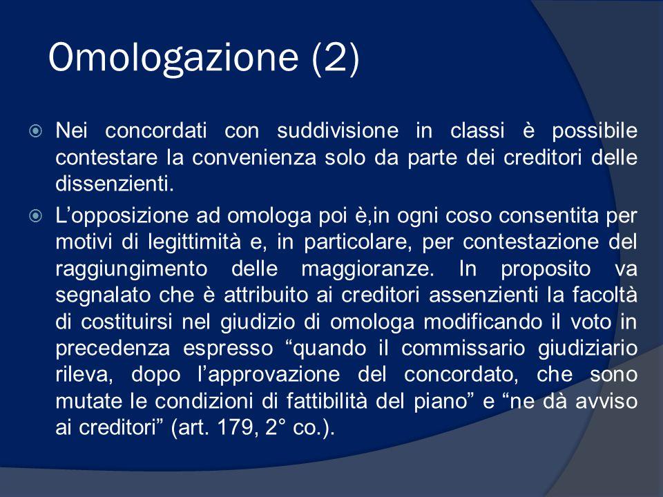 Omologazione (3)  Nei concordati senza suddivisione in classi, i creditori dissenzienti che rappresentino il 20% dei crediti ammessi al voto sono legittimati ad invocare, a sostegno dell'opposizione, la convenienza della proposta (art.