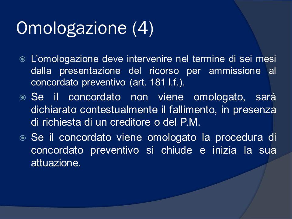 Omologazione (5)  Contro il decreto di omologazione o di non omologazione del tribunale può essere proposto reclamo alla corte di appello, la quale pronuncia in camera di consiglio.