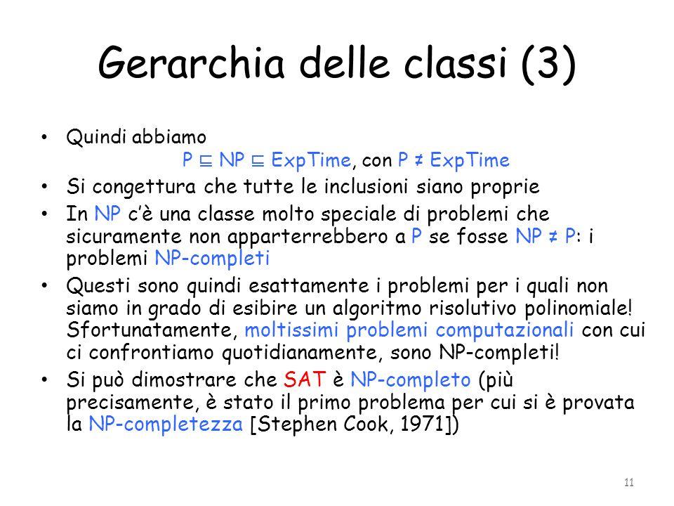 Gerarchia delle classi (3) Quindi abbiamo P ⊑ NP ⊑ ExpTime, con P ≠ ExpTime Si congettura che tutte le inclusioni siano proprie In NP c'è una classe m