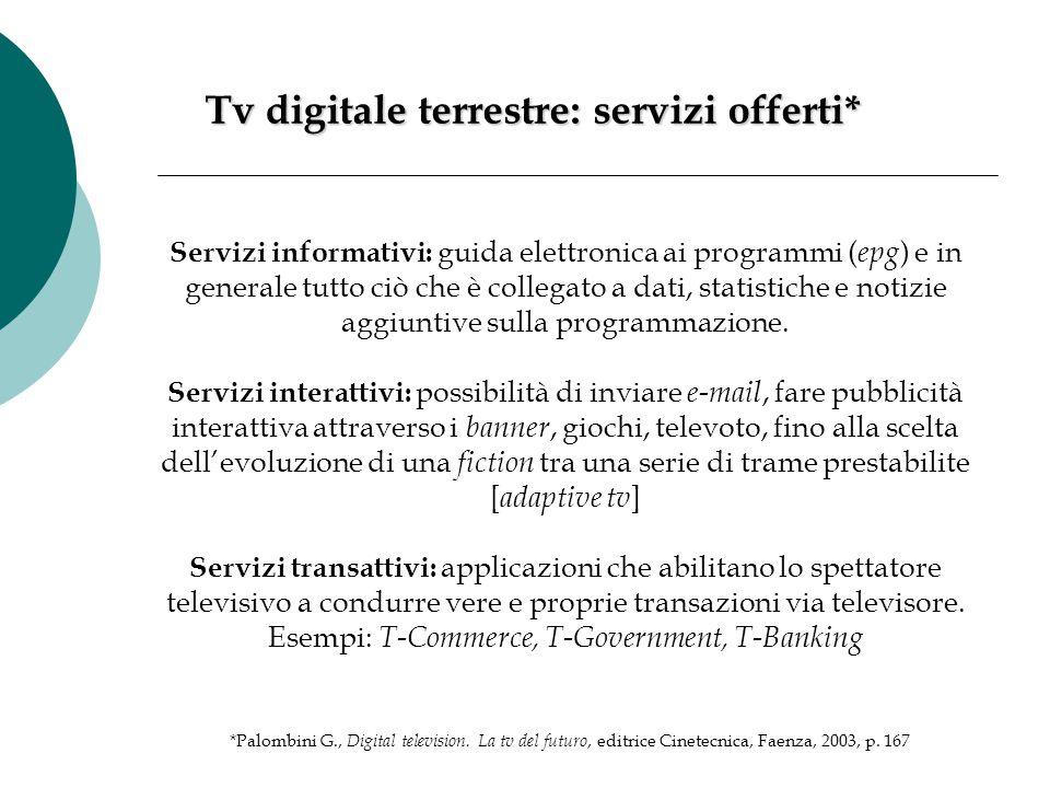 Tv digitale terrestre: servizi offerti* Servizi informativi: guida elettronica ai programmi ( epg ) e in generale tutto ciò che è collegato a dati, st