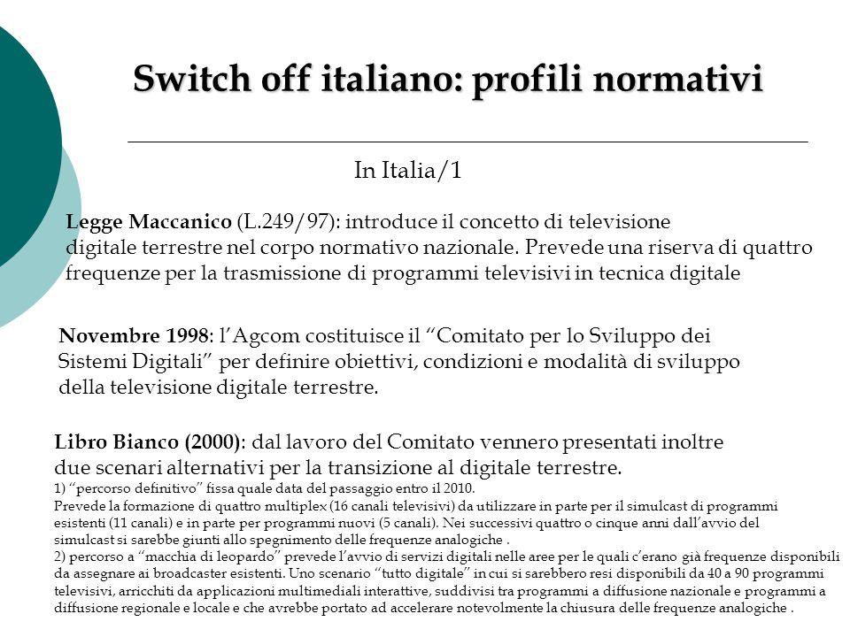 Switch off italiano: profili normativi In Italia/1 Legge Maccanico (L.249/97): introduce il concetto di televisione digitale terrestre nel corpo norma