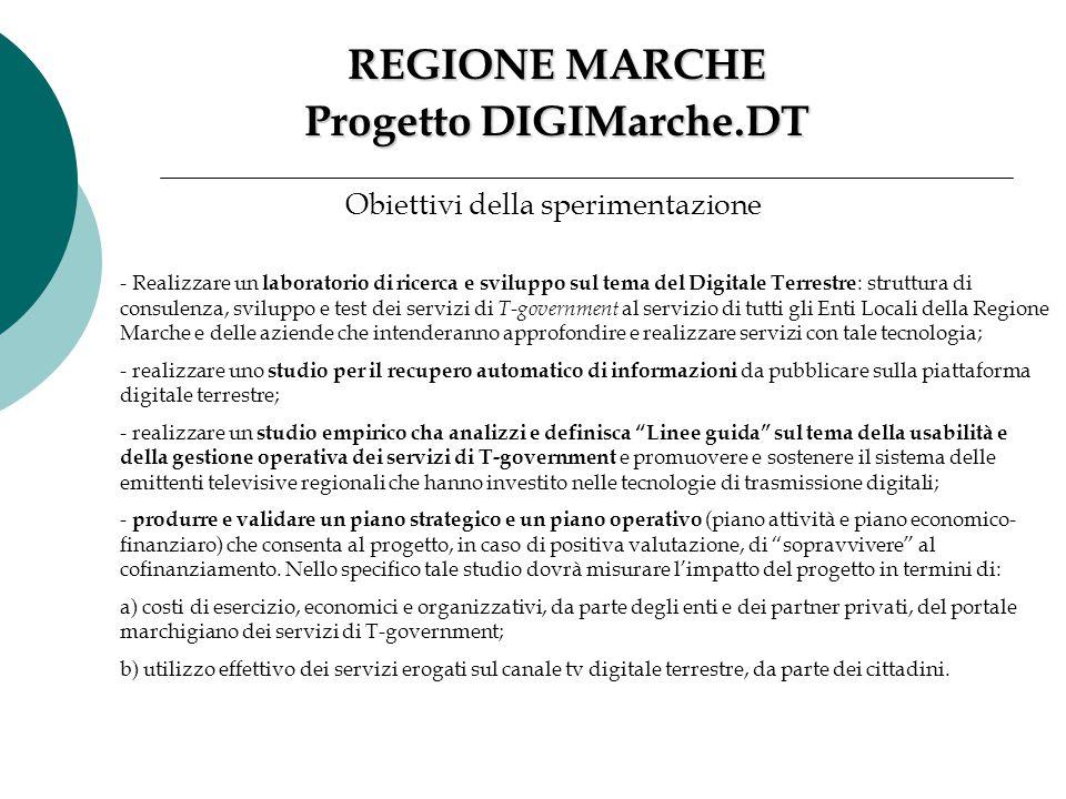 REGIONE MARCHE Progetto DIGIMarche.DT Obiettivi della sperimentazione - Realizzare un laboratorio di ricerca e sviluppo sul tema del Digitale Terrestr