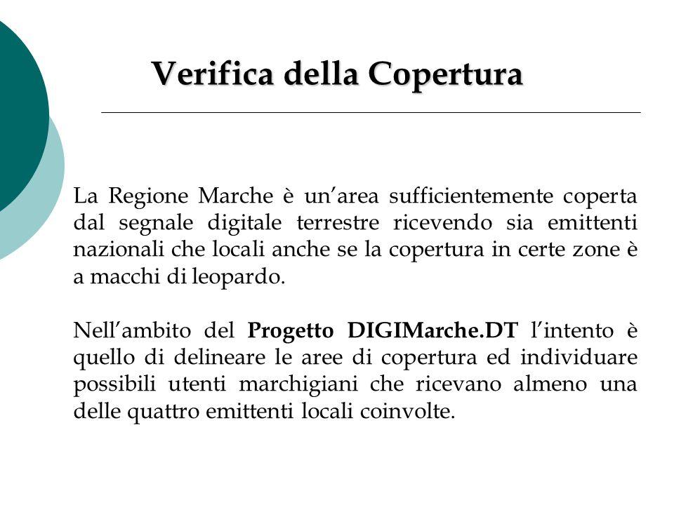 Verifica della Copertura Verifica della Copertura La Regione Marche è un'area sufficientemente coperta dal segnale digitale terrestre ricevendo sia em