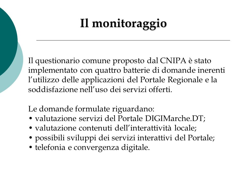 Il monitoraggio Il questionario comune proposto dal CNIPA è stato implementato con quattro batterie di domande inerenti l'utilizzo delle applicazioni