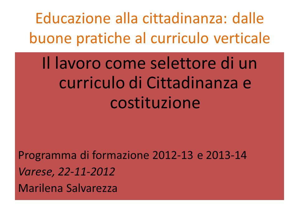 Educazione alla cittadinanza: dalle buone pratiche al curriculo verticale Il lavoro come selettore di un curriculo di Cittadinanza e costituzione Prog
