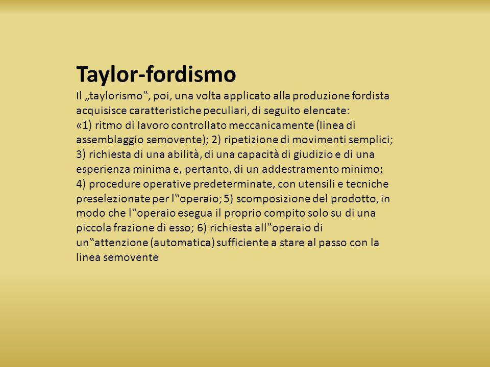"""Taylor-fordismo Il """"taylorismo"""", poi, una volta applicato alla produzione fordista acquisisce caratteristiche peculiari, di seguito elencate: «1) ritm"""