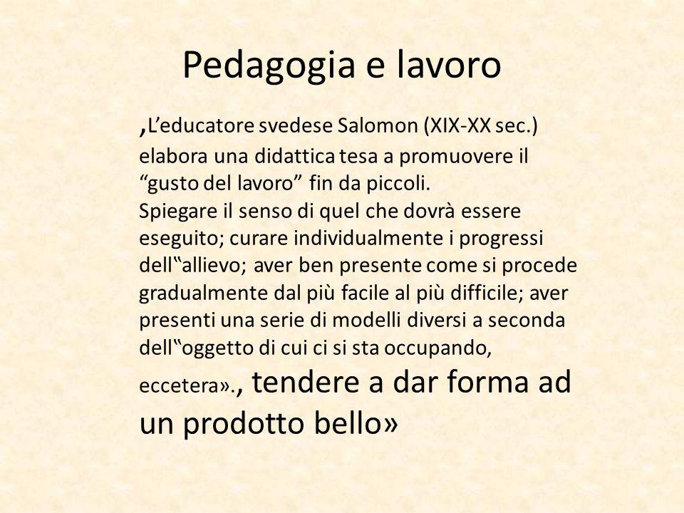 """Pedagogia e lavoro, L'educatore svedese Salomon (XIX-XX sec.) elabora una didattica tesa a promuovere il """"gusto del lavoro"""" fin da piccoli. Spiegare i"""