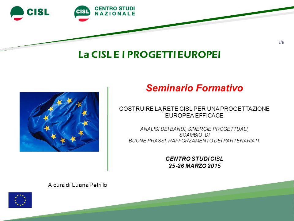 1/6 La CISL E I PROGETTI EUROPEI Seminario Formativo COSTRUIRE LA RETE CISL PER UNA PROGETTAZIONE EUROPEA EFFICACE ANALISI DEI BANDI, SINERGIE PROGETTUALI, SCAMBIO DI BUONE PRASSI, RAFFORZAMENTO DEI PARTENARIATI.