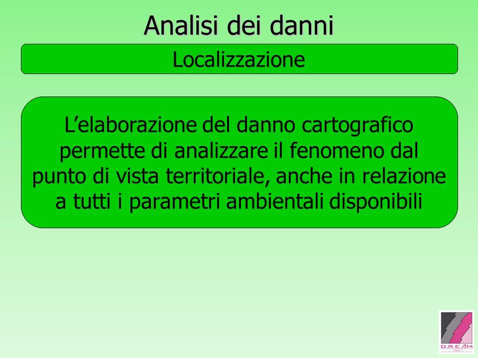 Analisi dei danni Localizzazione L'elaborazione del danno cartografico permette di analizzare il fenomeno dal punto di vista territoriale, anche in relazione a tutti i parametri ambientali disponibili