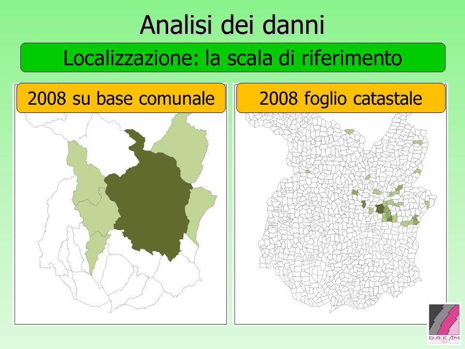 Analisi dei danni Localizzazione: la scala di riferimento 2008 su base comunale2008 foglio catastale