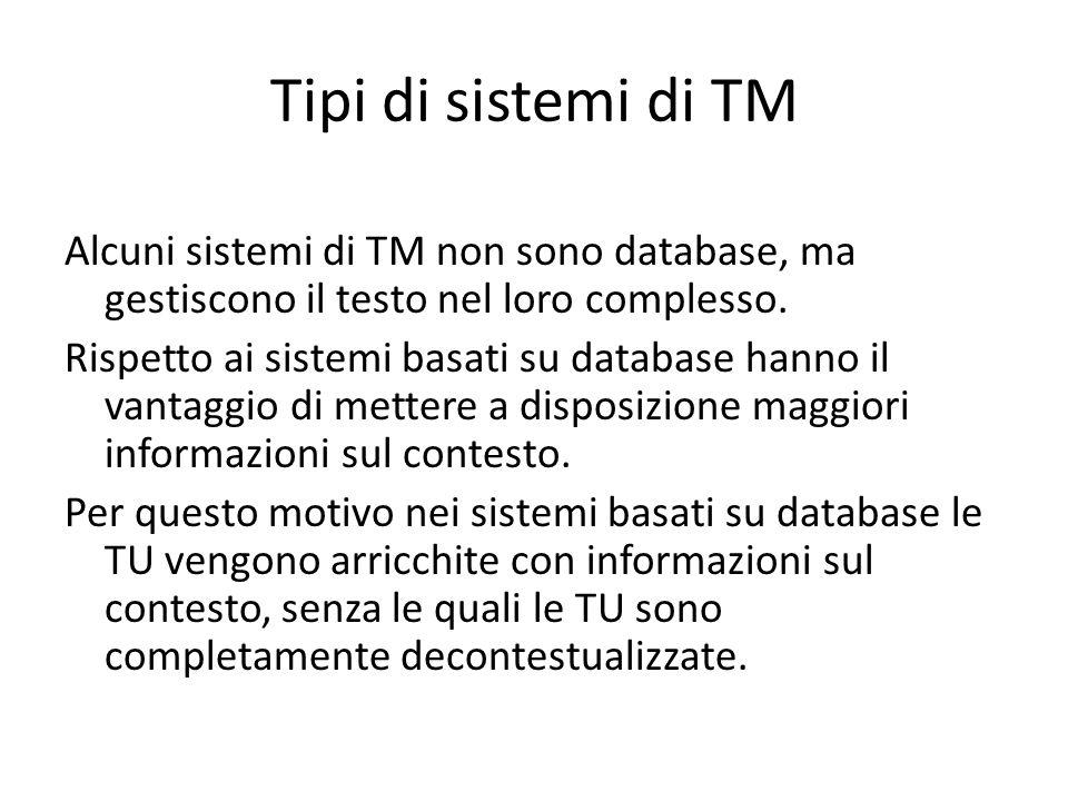 Tipi di sistemi di TM Alcuni sistemi di TM non sono database, ma gestiscono il testo nel loro complesso. Rispetto ai sistemi basati su database hanno