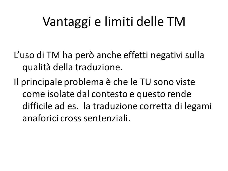 Vantaggi e limiti delle TM L'uso di TM ha però anche effetti negativi sulla qualità della traduzione. Il principale problema è che le TU sono viste co