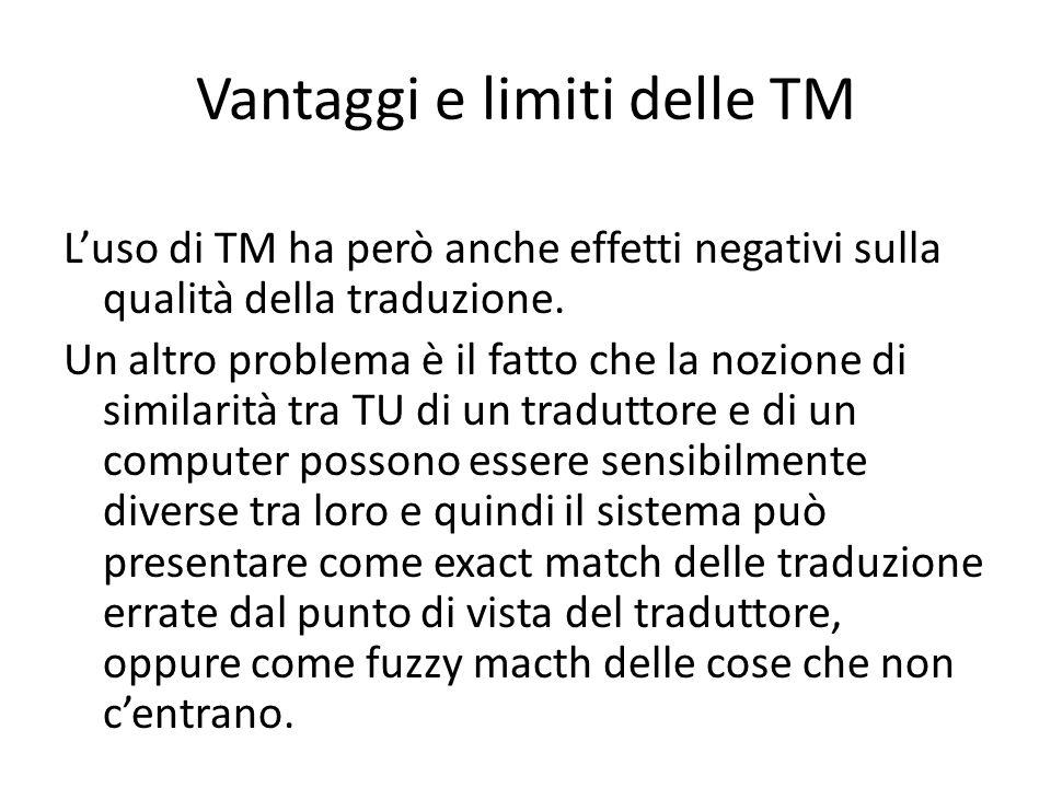 Vantaggi e limiti delle TM L'uso di TM ha però anche effetti negativi sulla qualità della traduzione. Un altro problema è il fatto che la nozione di s