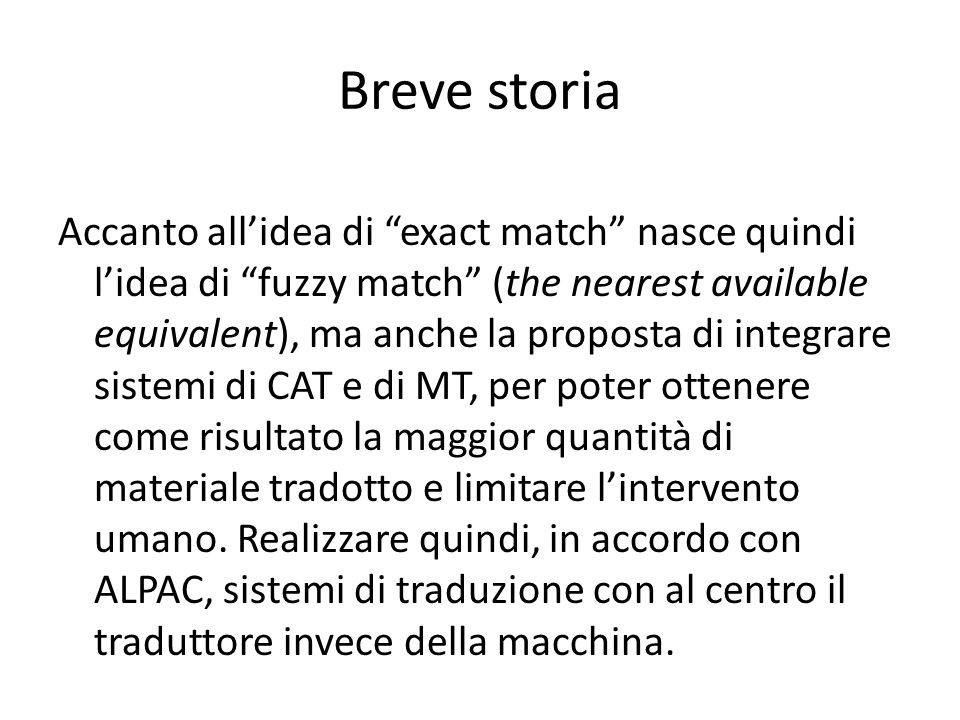 Breve storia Solo all'inizio degli anni '80 la ricerca di exact matches viene implementata da ALPS Incorporated, in una semplice componente detta repetitions processing del Translation Support System (TTS), un sistema di MT.
