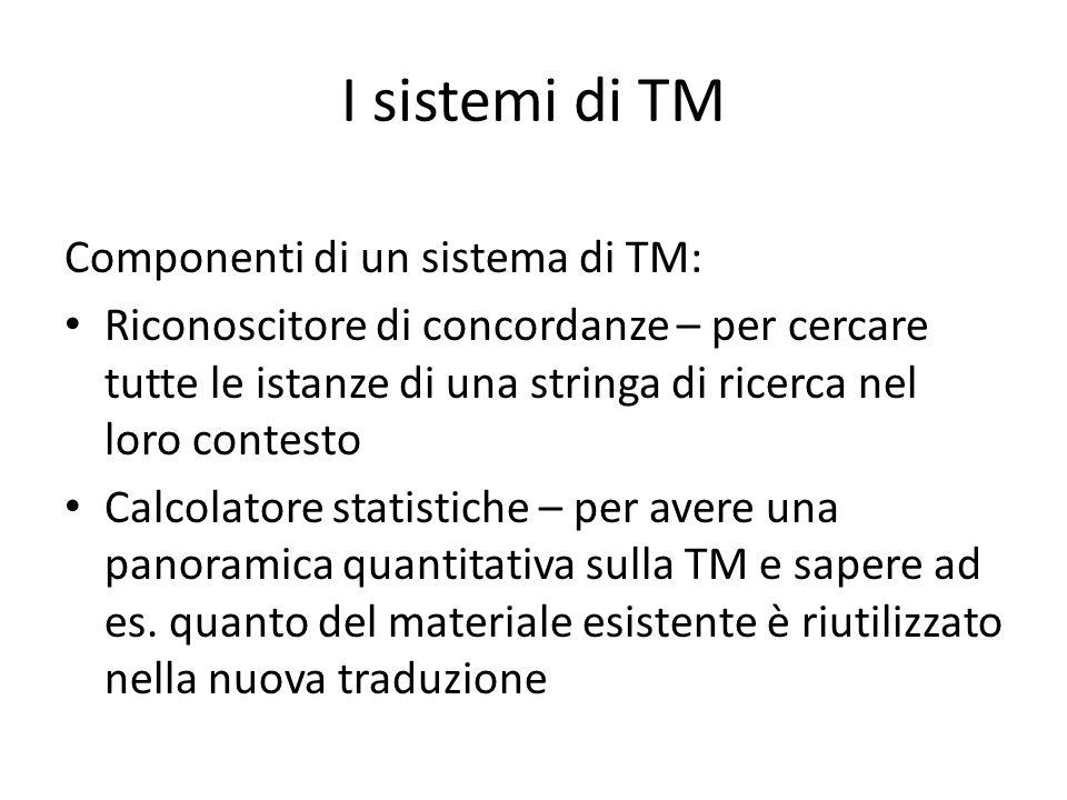 I sistemi di TM Componenti di un sistema di TM: Riconoscitore di concordanze – per cercare tutte le istanze di una stringa di ricerca nel loro contesto Calcolatore statistiche – per avere una panoramica quantitativa sulla TM e sapere ad es.