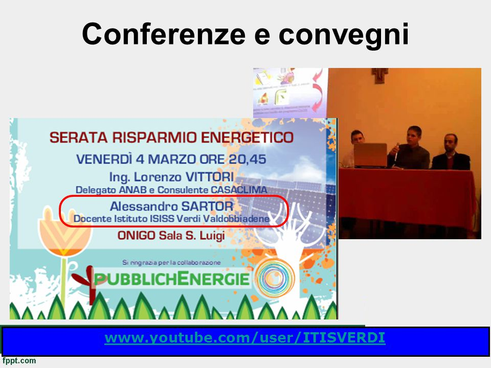 Conferenze e convegni www.youtube.com/user/ITISVERDI