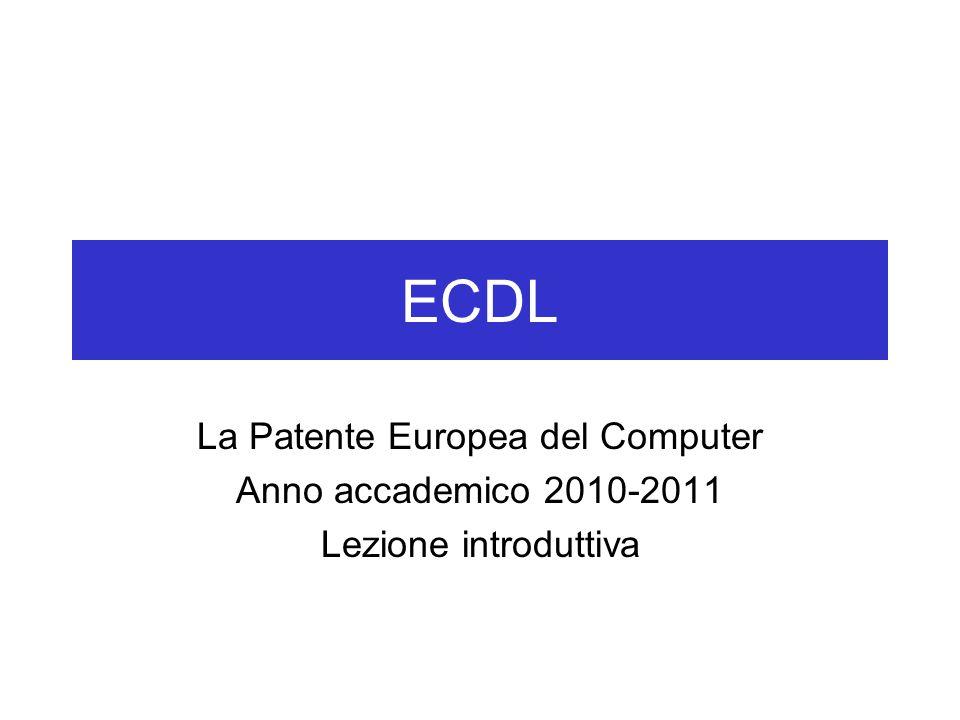 ECDL La Patente Europea del Computer Anno accademico 2010-2011 Lezione introduttiva