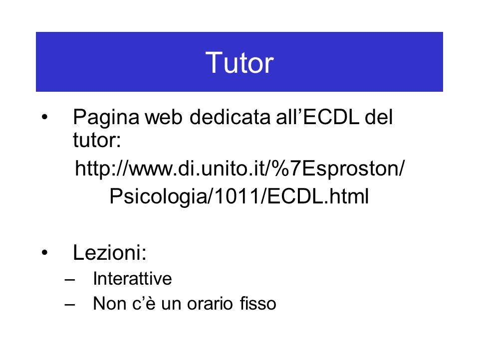 Tutor Pagina web dedicata all'ECDL del tutor: http://www.di.unito.it/%7Esproston/ Psicologia/1011/ECDL.html Lezioni: –Interattive –Non c'è un orario fisso
