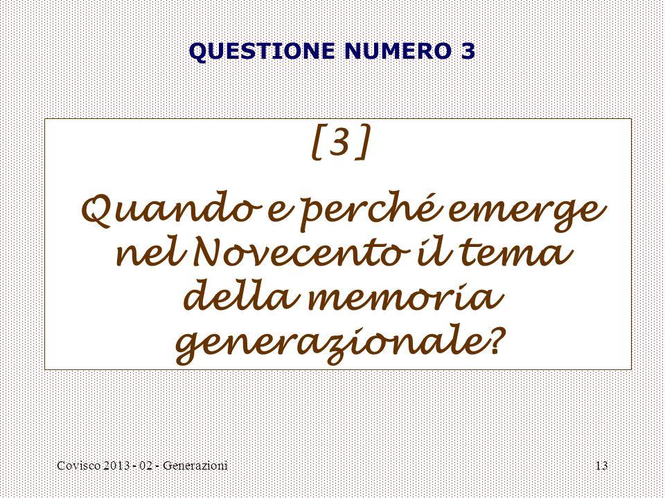 Covisco 2013 - 02 - Generazioni13 QUESTIONE NUMERO 3 [3] Quando e perché emerge nel Novecento il tema della memoria generazionale?