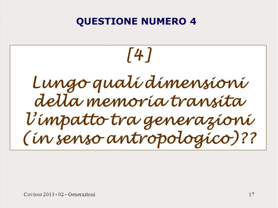 Covisco 2013 - 02 - Generazioni17 QUESTIONE NUMERO 4 [4] Lungo quali dimensioni della memoria transita l'impatto tra generazioni (in senso antropologi