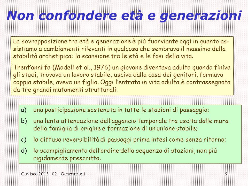 Covisco 2013 - 02 - Generazioni6 Non confondere età e generazioni La sovrapposizione tra età e generazione è più fuorviante oggi in quanto as- sistiam