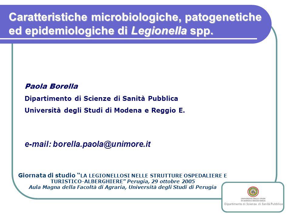 Caratteristiche microbiologiche, patogenetiche ed epidemiologiche di Legionella spp. Paola Borella Dipartimento di Scienze di Sanità Pubblica Universi