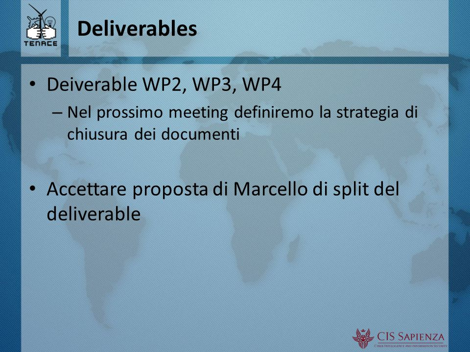 Deliverables Deiverable WP2, WP3, WP4 – Nel prossimo meeting definiremo la strategia di chiusura dei documenti Accettare proposta di Marcello di split